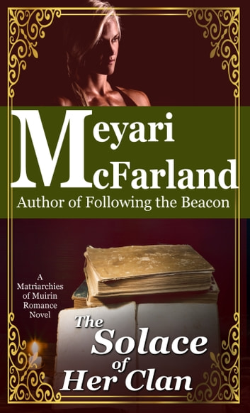The Solace of her Clan - A Matriarchies of Muirin Romance Novel ebook by Meyari McFarland