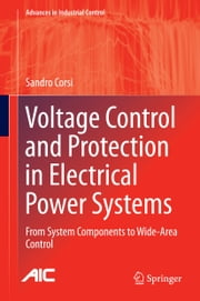 Voltage Control and Protection in Electrical Power Systems - From System Components to Wide-Area Control ebook by Sandro Corsi