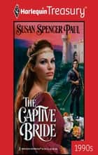 The Captive Bride ebook by Susan Spencer Paul