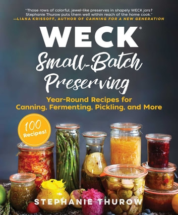 WECK Small-Batch Preserving - Year-Round Recipes for Canning, Fermenting, Pickling, and More ebook by Stephanie Thurow,WECK
