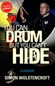 You Can Drum But You Can't Hide ebook by Simon Wolstencroft