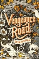 Vengeance Road ebook by Erin Bowman