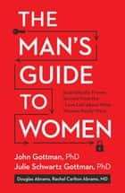 The Man's Guide to Women ebook by John Gottman,Julie Schwartz Gottman,Doug Abrams,Rachel Carlton Abrams