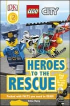 DK Readers L2: LEGO City: Heroes to the Rescue ebook by Esther Ripley