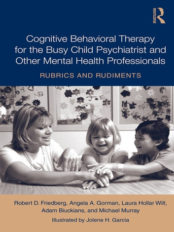 Cognitive behavioral therapy for the busy child psychiatrist and cognitive behavioral therapy for the busy child psychiatrist and other mental health professionals rubrics and fandeluxe Image collections