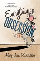Everything is an Obsession To Me ebook by Mary Jean Richardson