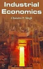 Industrial Economics ebook by Chandra P. Dr Singh