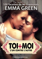 Toi + Moi : lun contre lautre, vol. 4 ebook by Emma Green