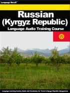 Russian (Kyrgyz Republic) Language Audio Training Course ebook by Language Recall