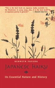 Japanese Haiku - Its Essential Nature and History ebook by Kenneth Yasuda