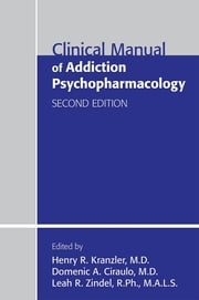 Clinical Manual of Addiction Psychopharmacology ebook by Henry R. Kranzler,Domenic A. Ciraulo,Leah R. Zindel