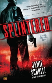 Splintered - An Arcane Underworld Novel ebook by Jamie Schultz