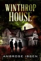 Winthrop House ebook by Ambrose Ibsen