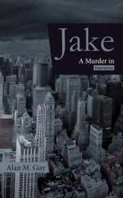 Jake (A Murder in Manhattan) ebook by Alan Guy