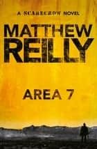 Area 7: A Scarecrow Novel 2 ebook by Matthew Reilly