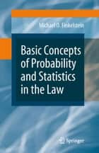 Basic Concepts of Probability and Statistics in the Law ebook by Michael O. Finkelstein