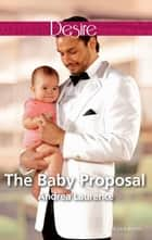 The Baby Proposal ebook by Andrea Laurence