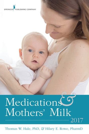Medications and Mothers' Milk 2017 ebook by Dr. Thomas W. Hale, PhD,Dr. Hilary E. Rowe, PharmD