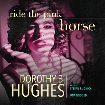 Ride the Pink Horse audiobook by Dorothy B. Hughes,Cassandra de Cuir