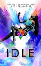 IDLE - Book Four of The Seven Deadly Series ebook by Fisher Amelie