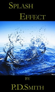 Splash Effect ebook by P.D. Smith
