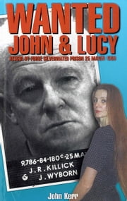 Wanted: John & Lucy - Rescue By Force Silverwater Prison 25 March 1999 ebook by John Kerr