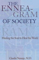The Enneagram of Society - Healing the Soul to Heal the World ebook by Claudio Naranjo, MD