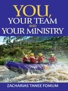 You, Your Team, And Your Ministry ebook by Zacharias Tanee Fomum