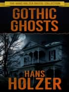 Gothic Ghosts ebook by Hans Holzer