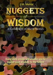 Nuggets of Wisdom - A collection of short stories ebook by J.M. MEHTA