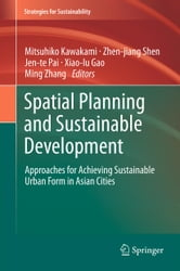 Spatial Planning and Sustainable Development - Approaches for Achieving Sustainable Urban Form in Asian Cities ebook by