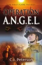Operation A.N.G.E.L.: The Holy Flame Trilogy ebook by C.J. Peterson