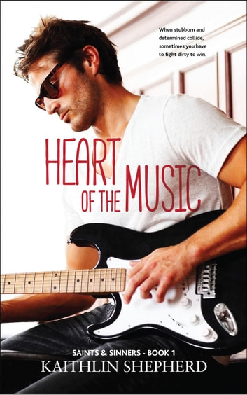 Heart of the Music - Saints & Sinners, #1 ebook by Kaithlin Shepherd