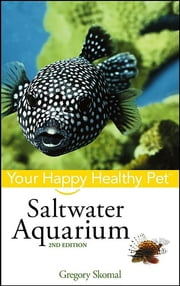 Saltwater Aquarium - Your Happy Healthy Pet ebook by Gregory Skomal PhD