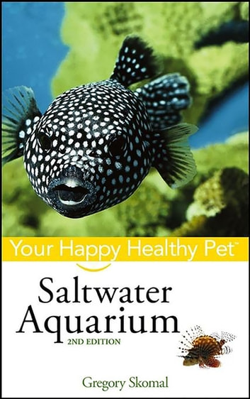 Saltwater Aquarium - Your Happy Healthy Pet ebook by Gregory Skomal