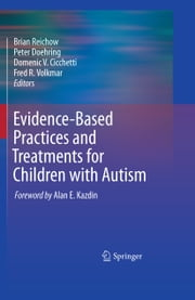 Evidence-Based Practices and Treatments for Children with Autism ebook by Brian Reichow,Peter Doehring,Domenic V. Cicchetti,Fred R. Volkmar