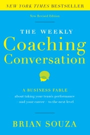 Weekly Coaching Conversation (New Edition) - A Business Fable about Taking Your Team's Performance—and Your Career—to the Next Level ebook by Brian Souza