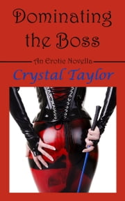 Dominating the Boss ebook by Crystal Taylor