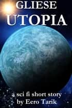 Gliese Utopia ebook by Eero Tarik