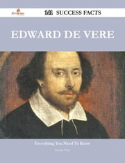Edward de Vere 141 Success Facts - Everything you need to know about Edward de Vere ebook by Bonnie Ware