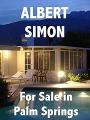 For Sale in Palm Springs: The Henry Wright Mystery Series ebook by Albert Simon