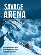 Savage Arena - K2, Changabang and the North Face of the Eiger ebook by Joe Tasker