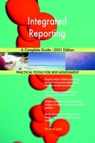 Integrated Reporting A Complete Guide - 2021 Edition ebook by Gerardus Blokdyk