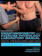 Kinanthropometry and Exercise Physiology Laboratory Manual: Tests, Procedures and Data - Volume One: Anthropometry ebook by Roger Eston,Thomas Reilly,Roger Eston,Tom Reilly