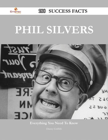 Phil Silvers 188 Success Facts - Everything you need to know about Phil Silvers ebook by Danny Griffith