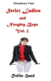 Strict Ladies and Naughty Boys, Vol. 3 - Strict Ladies Collection, #3 ebook by Rollin Hand