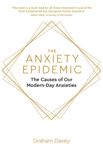 The Anxiety Epidemic - The Causes of our Modern-Day Anxieties ebook by Graham Davey