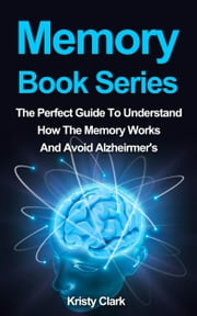 Memory Book Series: The Perfect Guide To Understand How Our Memory Works To Avoid Alzheimer's. ebook by Kristy Clark