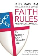 Faith Rules - An Episcopal Manual ebook by Ian S. Markham, Samantha R.E. Gottlich