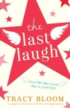 The Last Laugh - A romantic comedy that will make you laugh and cry eBook by Tracy Bloom
